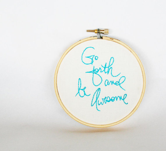 Go forth and be awesome - Embroidery by makenziandmadilyn on Etsy